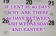 If Lent is 40 days, why are there 46 days between Ash Wednesday and Easter?